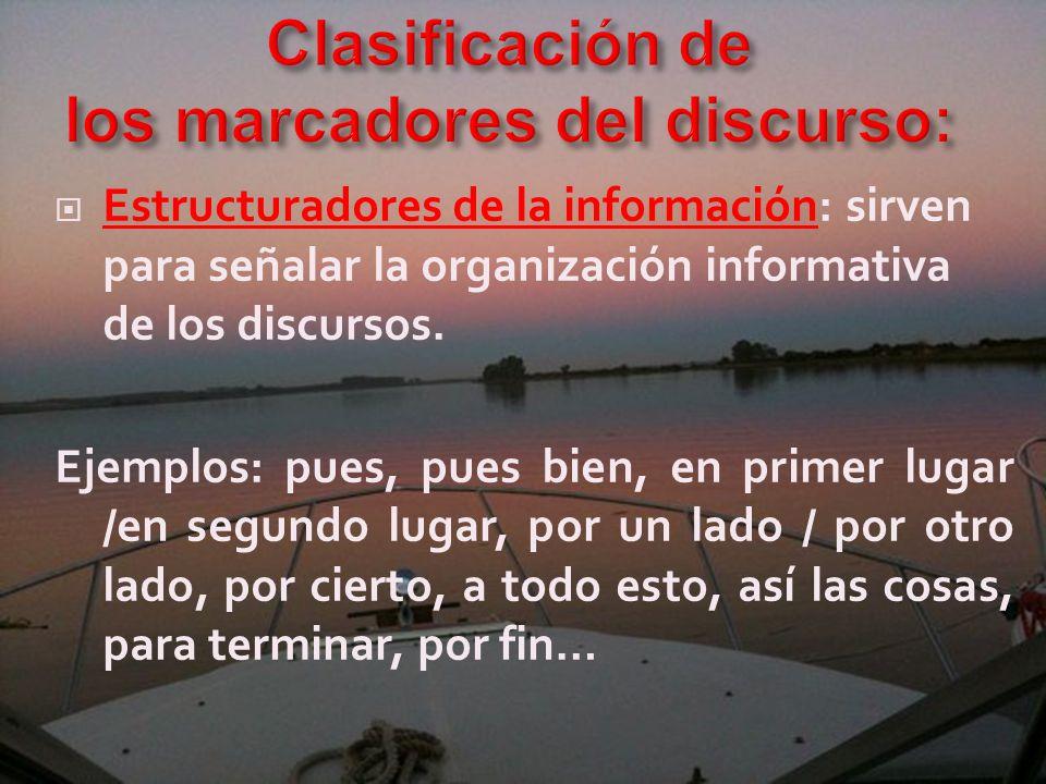 Estructuradores de la información: sirven para señalar la organización informativa de los discursos.
