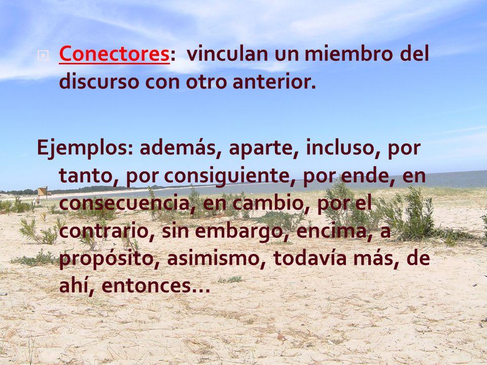 Conectores: vinculan un miembro del discurso con otro anterior.
