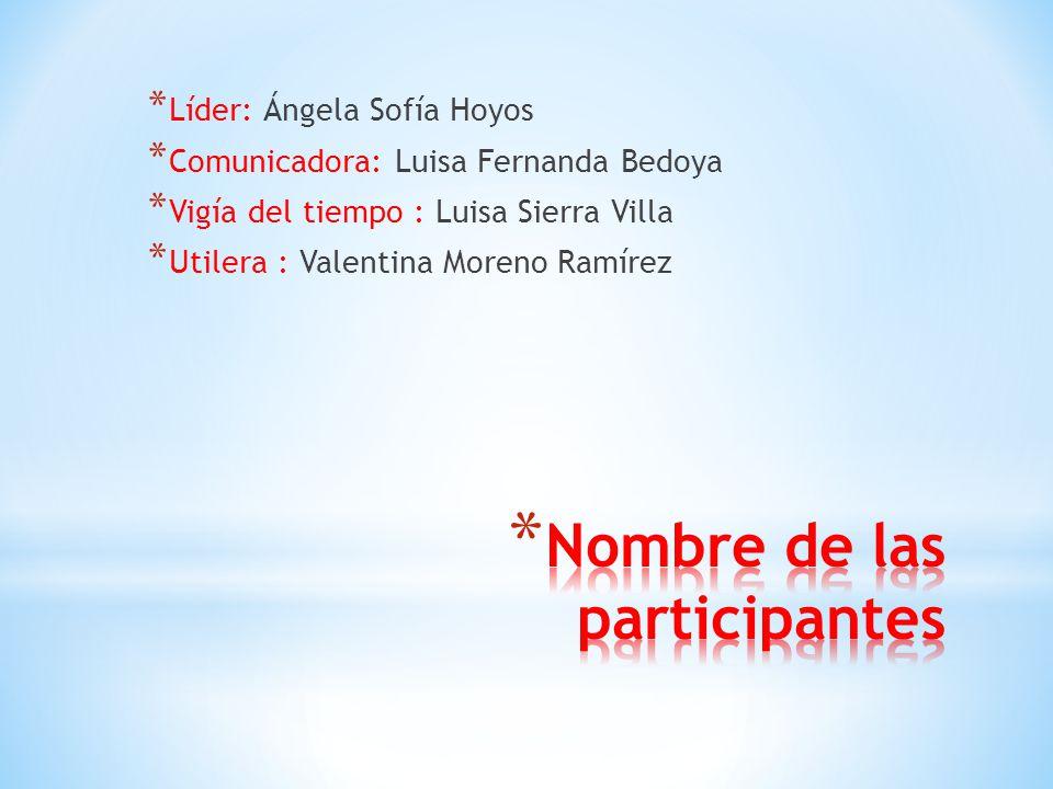 * Líder: Ángela Sofía Hoyos * Comunicadora: Luisa Fernanda Bedoya * Vigía del tiempo : Luisa Sierra Villa * Utilera : Valentina Moreno Ramírez