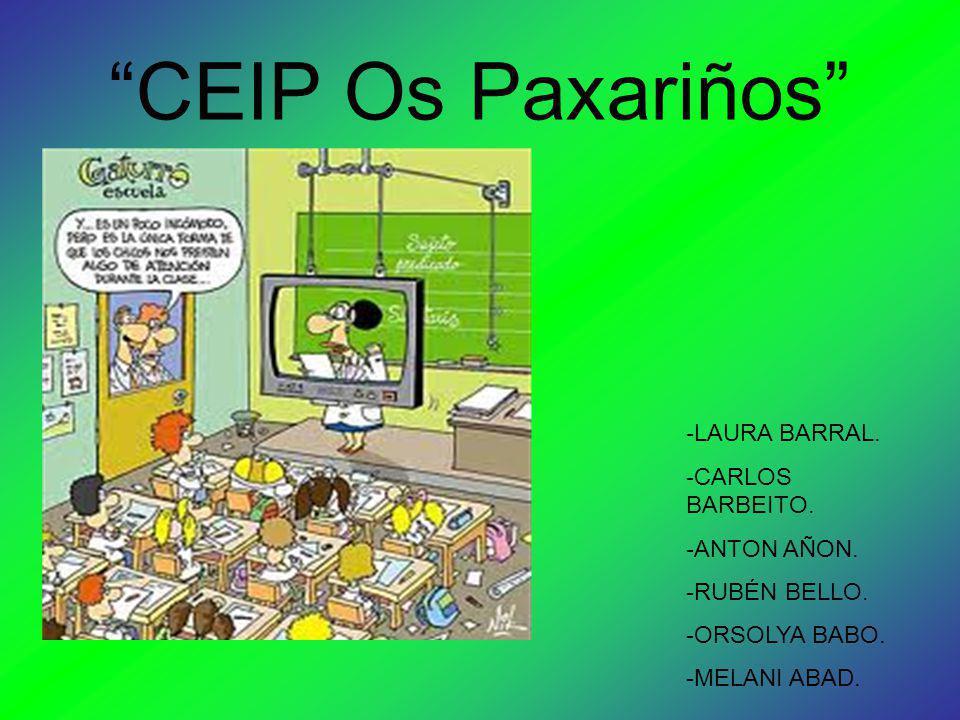 """CEIP Os Paxariños"" -LAURA BARRAL. -CARLOS BARBEITO. -ANTON AÑON. -RUBÉN BELLO. -ORSOLYA BABO. -MELANI ABAD."
