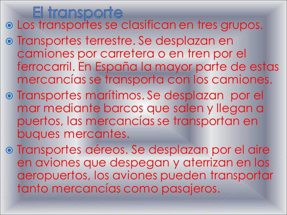  Los transportes se clasifican en tres grupos. Transportes terrestre.
