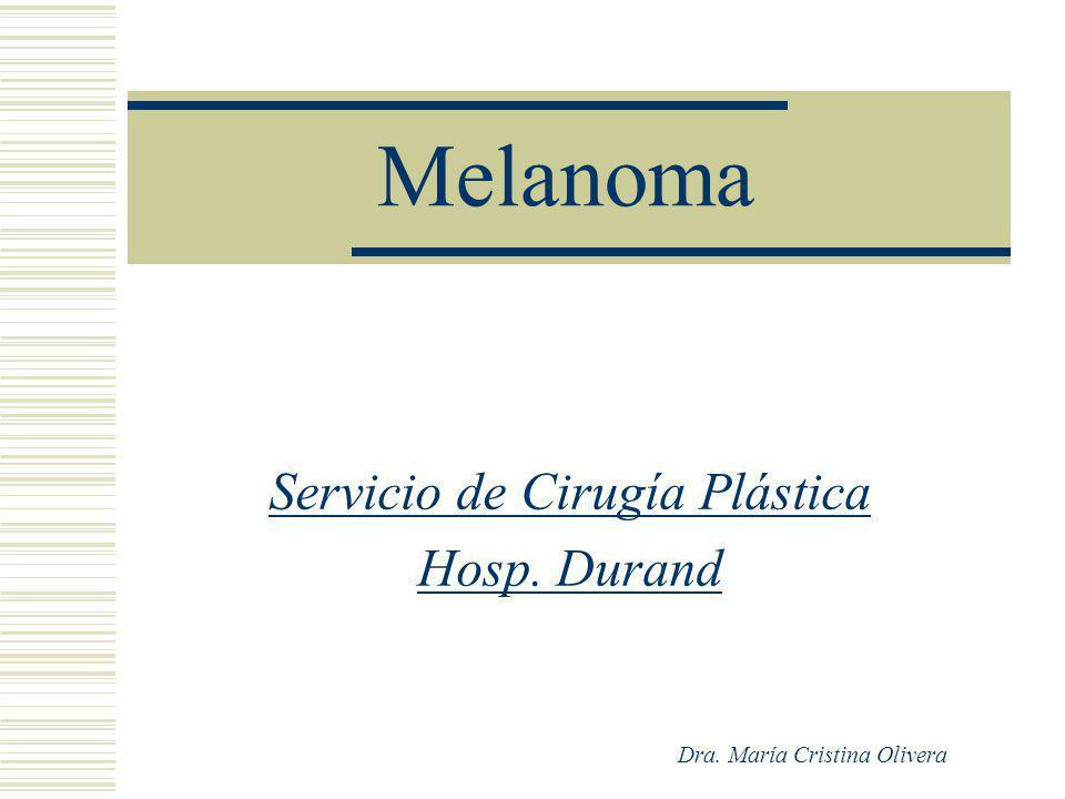 Melanoma Servicio de Cirugía Plástica Hosp. Durand Dra. María Cristina Olivera