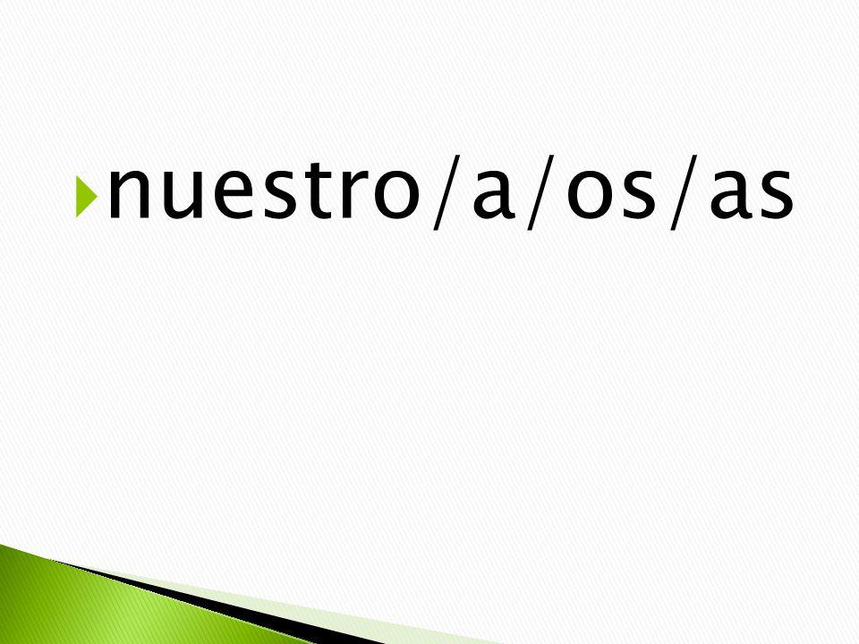  nuestro/a/os/as