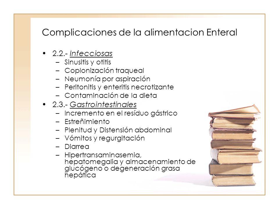 Complicaciones de la alimentacion Enteral •2.2.- Infecciosas –Sinusitis y otitis –Coplonización traqueal –Neumonía por aspiración –Peritonitis y enter