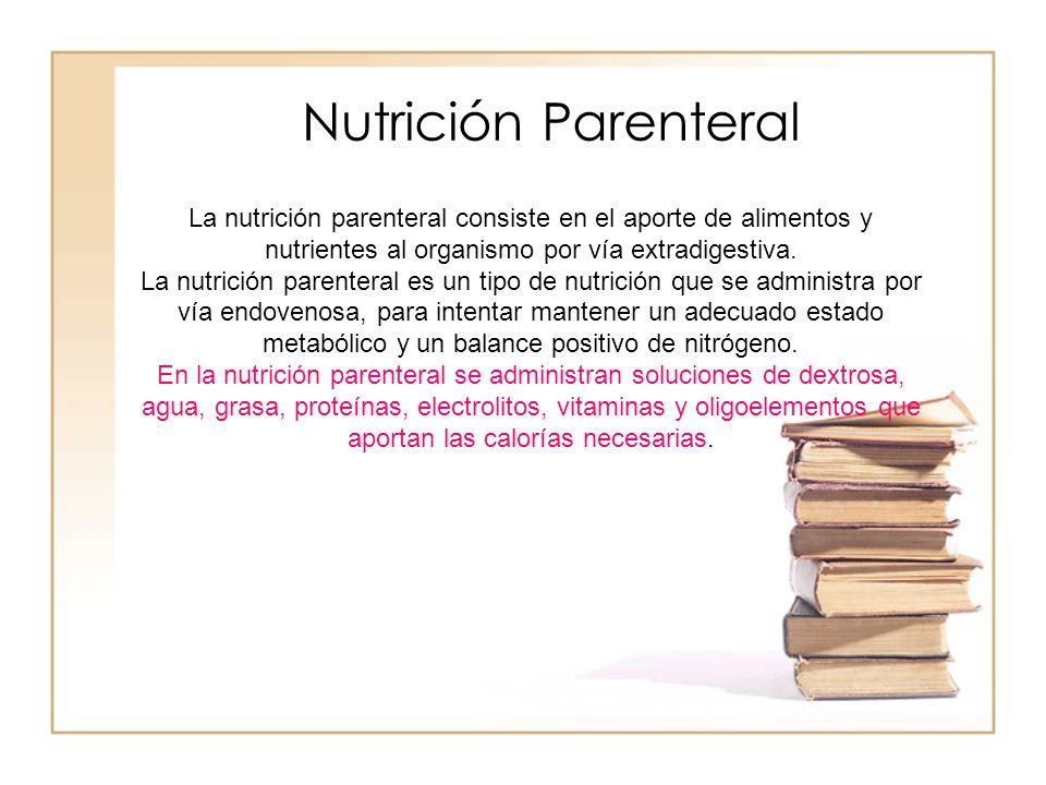 La nutrición parenteral consiste en el aporte de alimentos y nutrientes al organismo por vía extradigestiva. La nutrición parenteral es un tipo de nut