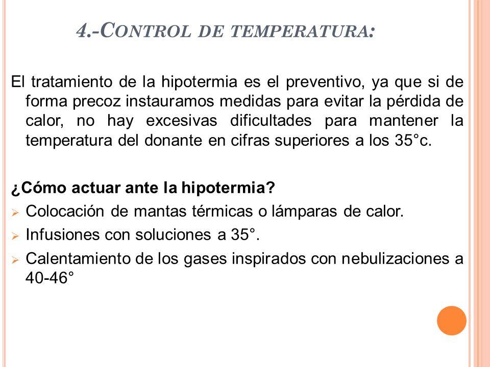 4.-C ONTROL DE TEMPERATURA : El tratamiento de la hipotermia es el preventivo, ya que si de forma precoz instauramos medidas para evitar la pérdida de