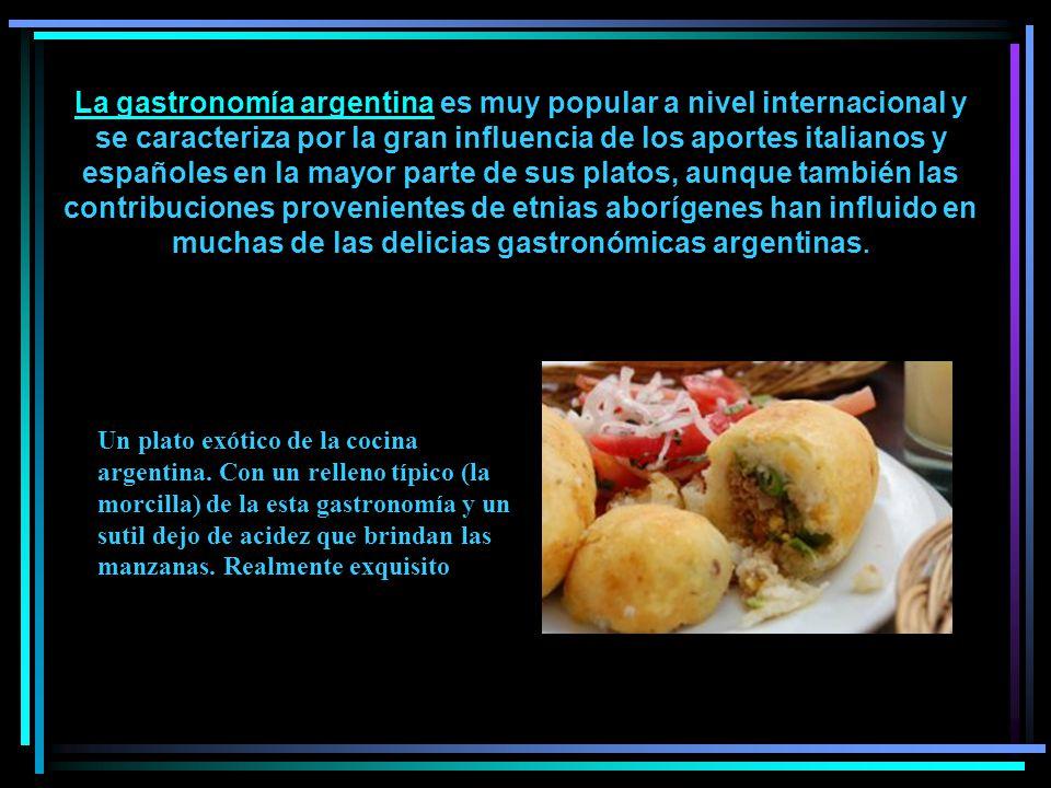 La gastronomía argentina es muy popular a nivel internacional y se caracteriza por la gran influencia de los aportes italianos y españoles en la mayor parte de sus platos, aunque también las contribuciones provenientes de etnias aborígenes han influido en muchas de las delicias gastronómicas argentinas.