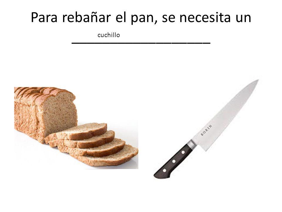 Para rebañar el pan, se necesita un __________________ cuchillo