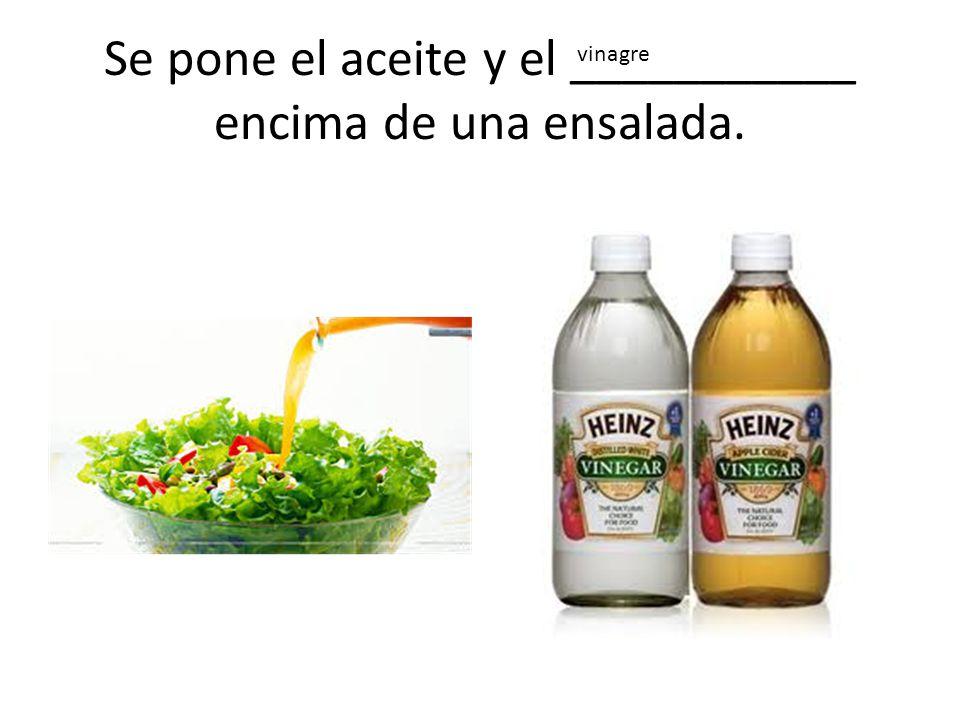 Se pone el aceite y el ___________ encima de una ensalada. vinagre