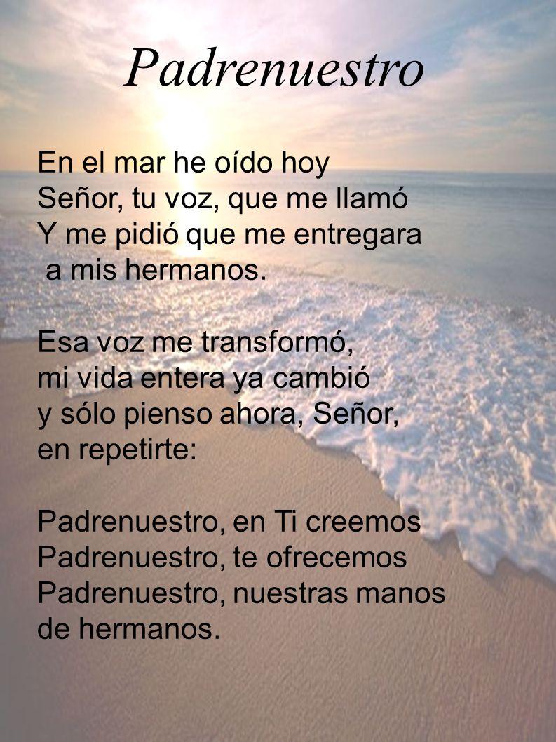 Padrenuestro En el mar he oído hoy Señor, tu voz, que me llamó Y me pidió que me entregara a mis hermanos.