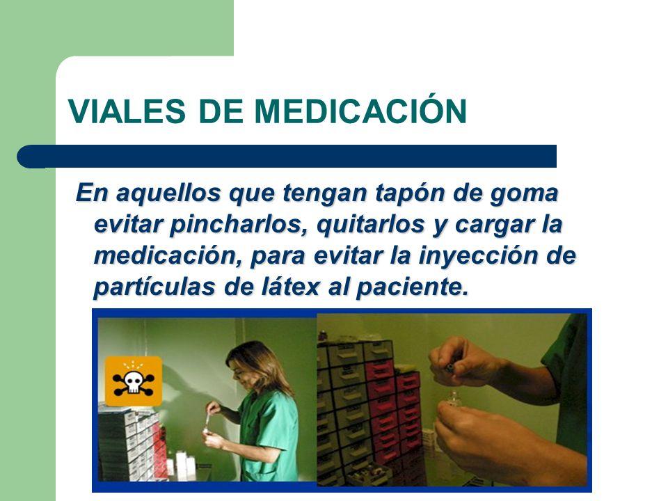 VIALES DE MEDICACIÓN En aquellos que tengan tapón de goma evitar pincharlos, quitarlos y cargar la medicación, para evitar la inyección de partículas de látex al paciente.