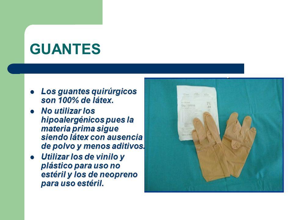 GUANTES  Los guantes quirúrgicos son 100% de látex.