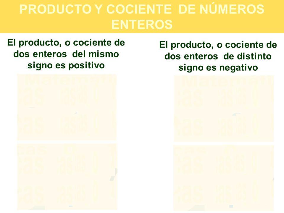 El producto, o cociente de dos enteros de distinto signo es negativo PRODUCTO Y COCIENTE DE NÚMEROS ENTEROS El producto, o cociente de dos enteros del mismo signo es positivo