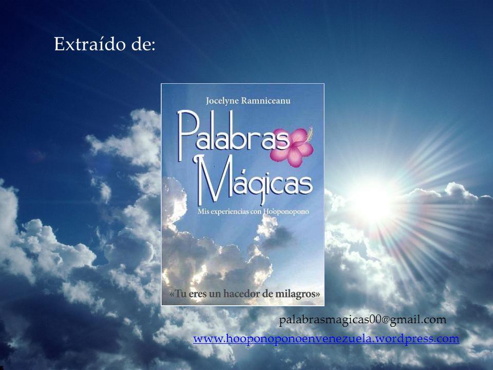 Extraído de: www.hooponoponoenvenezuela.wordpress.com palabrasmagicas00@gmail.com