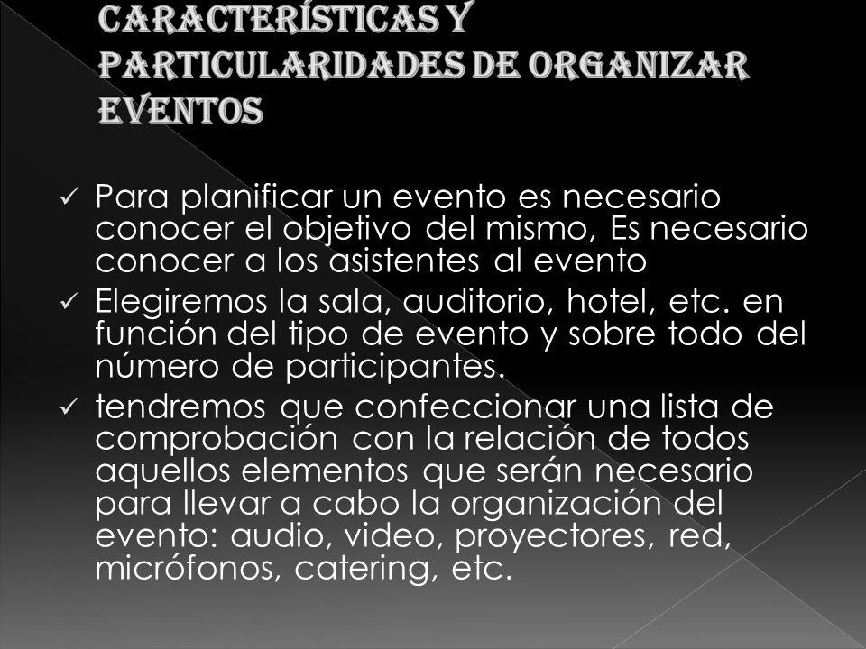 Para planificar un evento es necesario conocer el objetivo del mismo, Es necesario conocer a los asistentes al evento Elegiremos la sala, auditorio, hotel, etc.