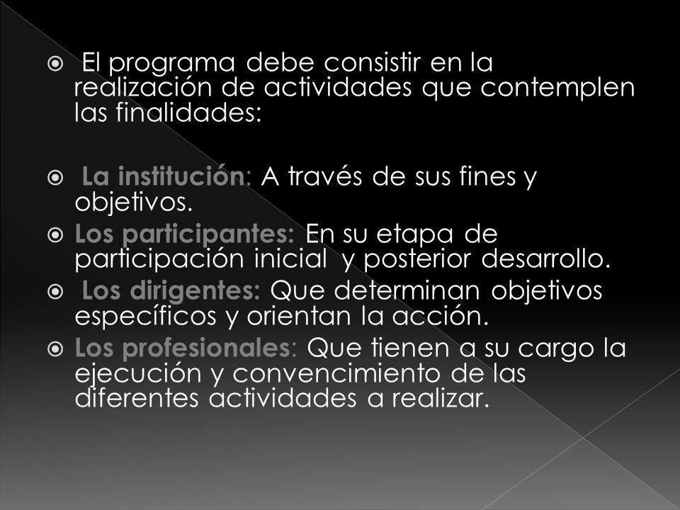  El programa debe consistir en la realización de actividades que contemplen las finalidades:  La institución : A través de sus fines y objetivos.