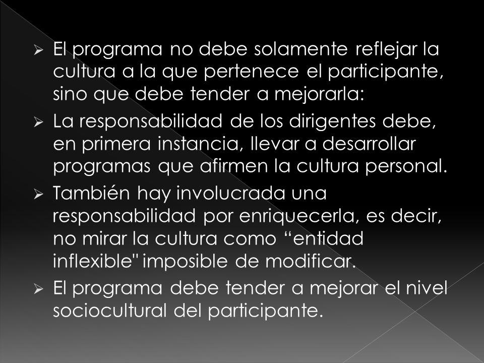  El programa no debe solamente reflejar la cultura a la que pertenece el participante, sino que debe tender a mejorarla:  La responsabilidad de los dirigentes debe, en primera instancia, llevar a desarrollar programas que afirmen la cultura personal.