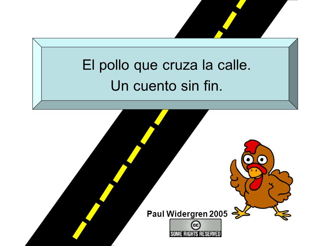 El pollo que cruza la calle. Un cuento sin fin. Paul Widergren 2005