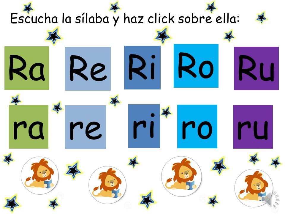 Escucha la sílaba y haz click sobre ella: Re Ri Ru ra Ra Ro re ri ru ro