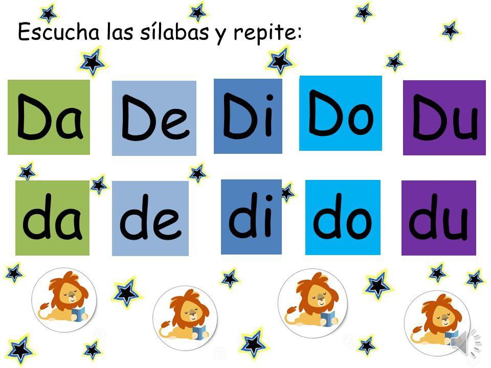 Escucha las sílabas y repite: De Di Du da Da Do de di du do
