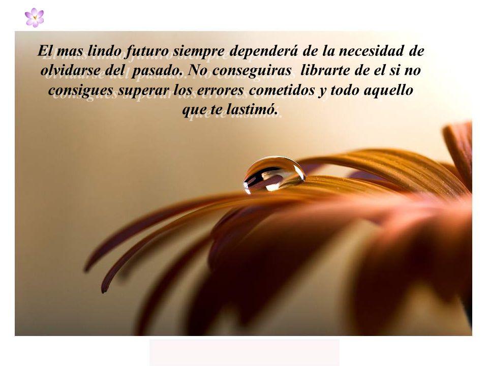 El mas lindo futuro siempre dependerá de la necesidad de olvidarse del pasado.