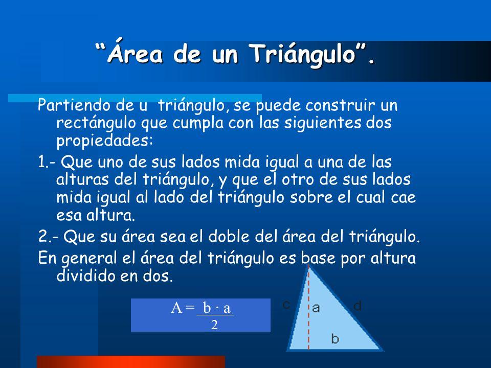 """""""Área de un Triángulo"""". """"Área de un Triángulo"""". Partiendo de u triángulo, se puede construir un rectángulo que cumpla con las siguientes dos propiedad"""