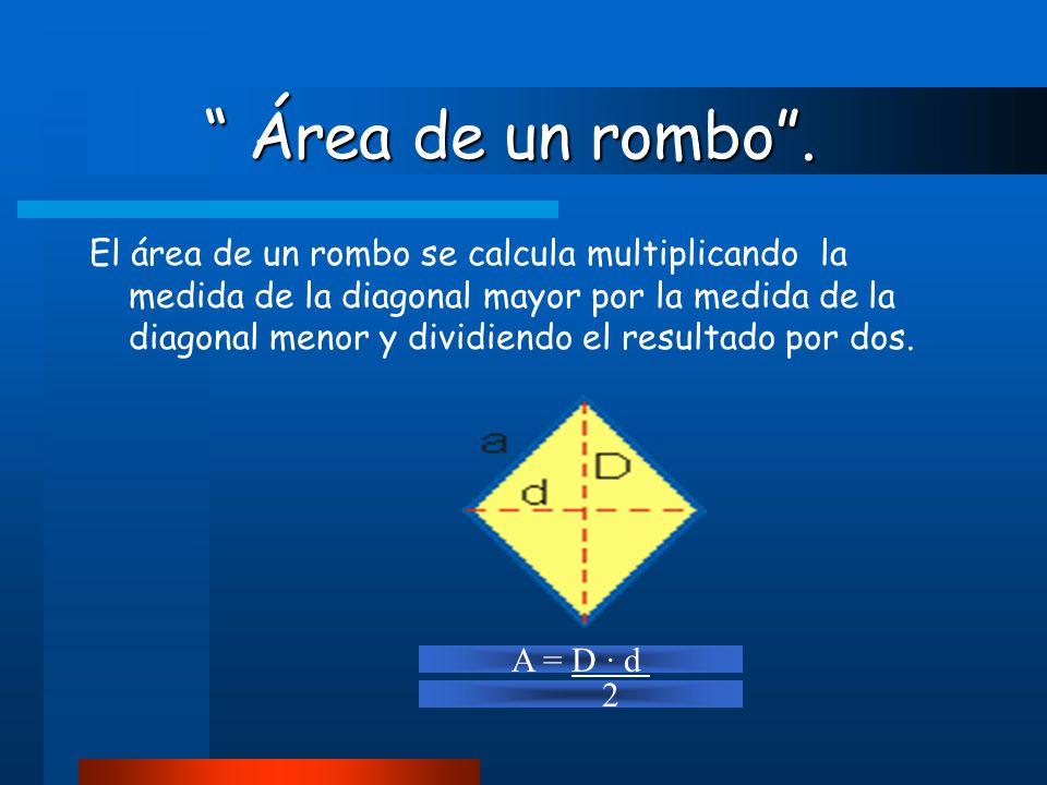 """ Área de un rombo"". "" Área de un rombo"". El área de un rombo se calcula multiplicando la medida de la diagonal mayor por la medida de la diagonal men"