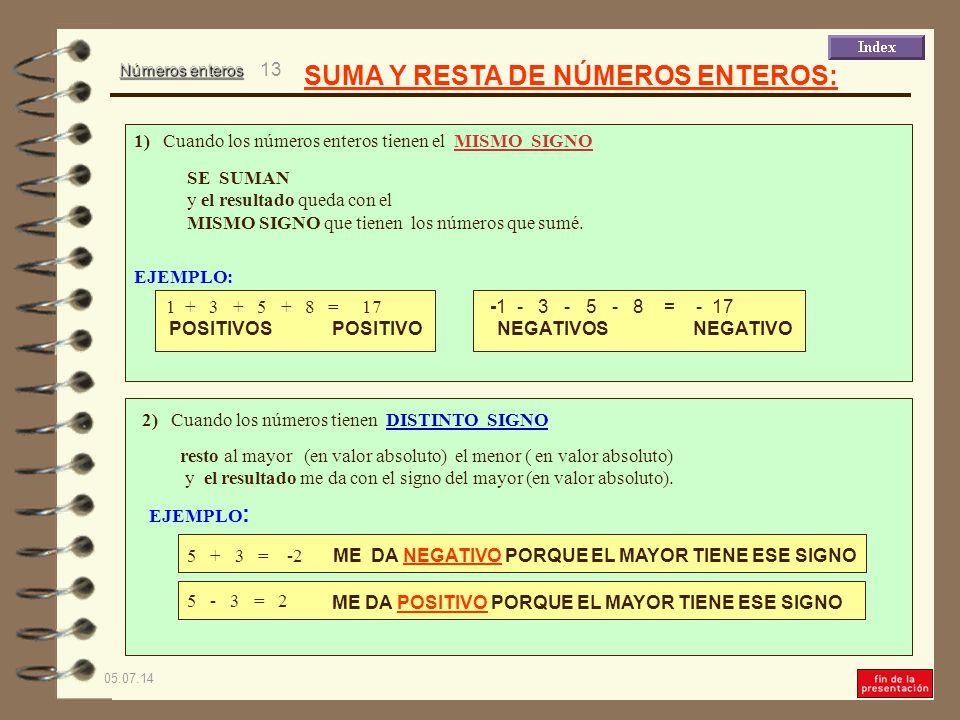 Números enteros 05.07.14 12 ( a) 15 + (17 – 38) – (–14 + 17) = 15 – 21 – 3 = – 9 (operando dentro de los paréntesis).