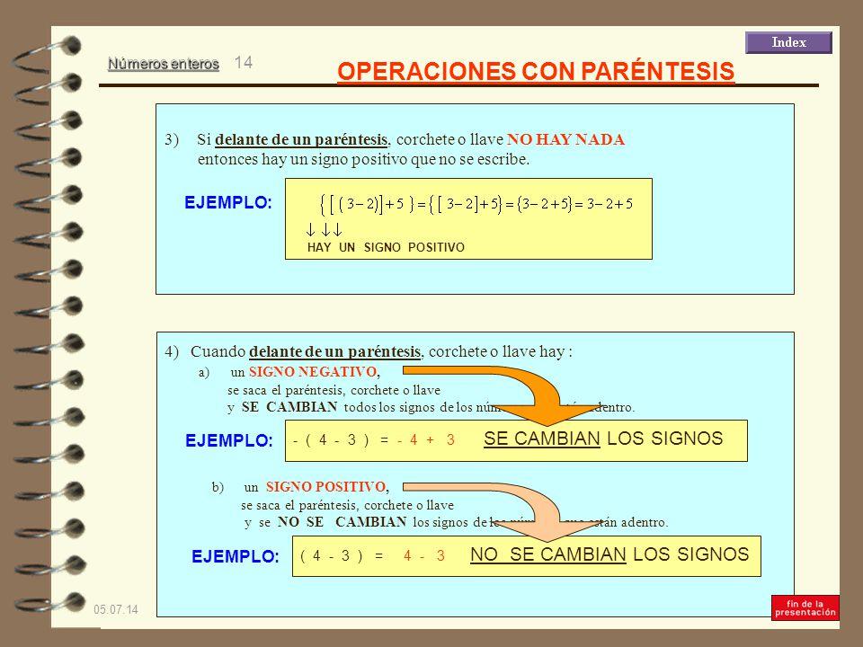 Números enteros 05.07.14 13 SUMA Y RESTA DE NÚMEROS ENTEROS: 1) Cuando los números enteros tienen el MISMO SIGNO SE SUMAN y el resultado queda con el MISMO SIGNO que tienen los números que sumé.