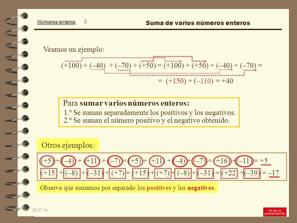 Números enteros 05.07.14 8 Para sumar varios números enteros: 1.º Se suman separadamente los positivos y los negativos.