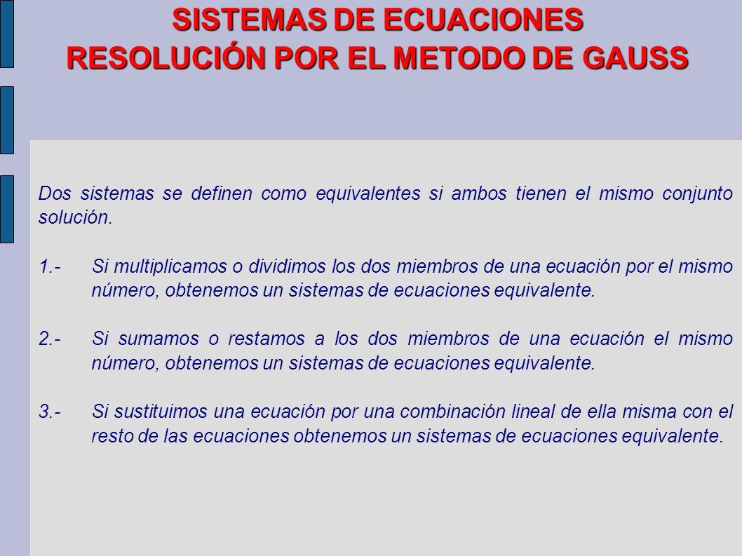SISTEMAS DE ECUACIONES RESOLUCIÓN POR EL METODO DE GAUSS Dos sistemas se definen como equivalentes si ambos tienen el mismo conjunto solución. 1.-Si m