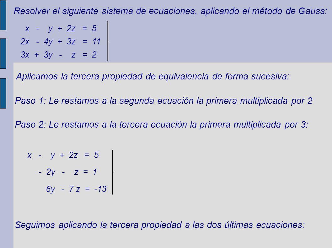 Resolver el siguiente sistema de ecuaciones, aplicando el método de Gauss: Aplicamos la tercera propiedad de equivalencia de forma sucesiva: Paso 1: L