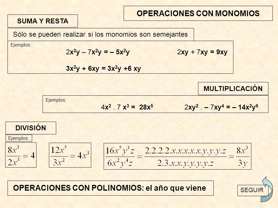 OPERACIONES CON MONOMIOS SUMA Y RESTA Sólo se pueden realizar si los monomios son semejantes Ejemplos: 2x 2 y – 7x 2 y = – 5x 2 y 2xy + 7xy = 9xy 3x 2 y + 6xy = 3x 2 y +6 xy MULTIPLICACIÓN Ejemplos: 4x 2.