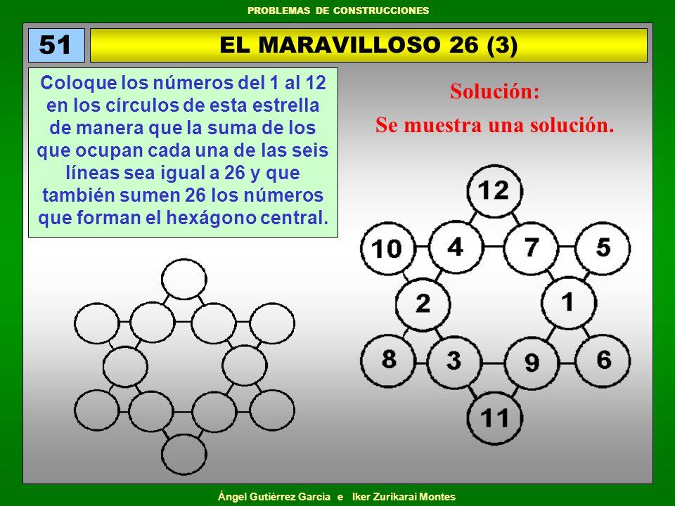 Ángel Gutiérrez García e Iker Zurikarai Montes PROBLEMAS DE CONSTRUCCIONES EL MARAVILLOSO 26 (3) 51 Coloque los números del 1 al 12 en los círculos de