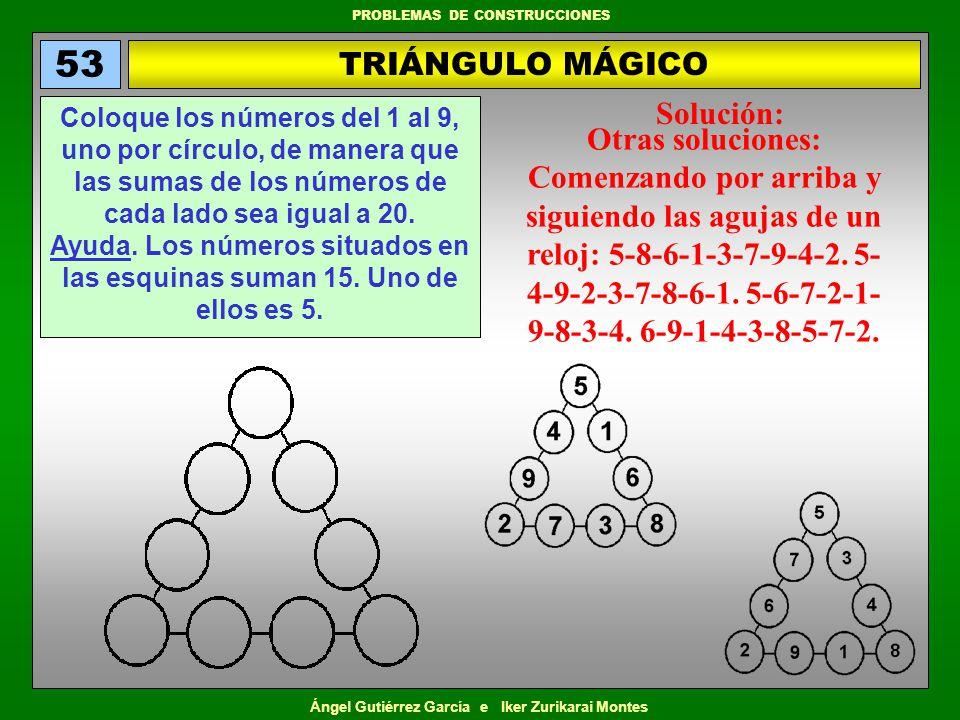 Ángel Gutiérrez García e Iker Zurikarai Montes PROBLEMAS DE CONSTRUCCIONES TRIÁNGULO MÁGICO 53 Coloque los números del 1 al 9, uno por círculo, de man