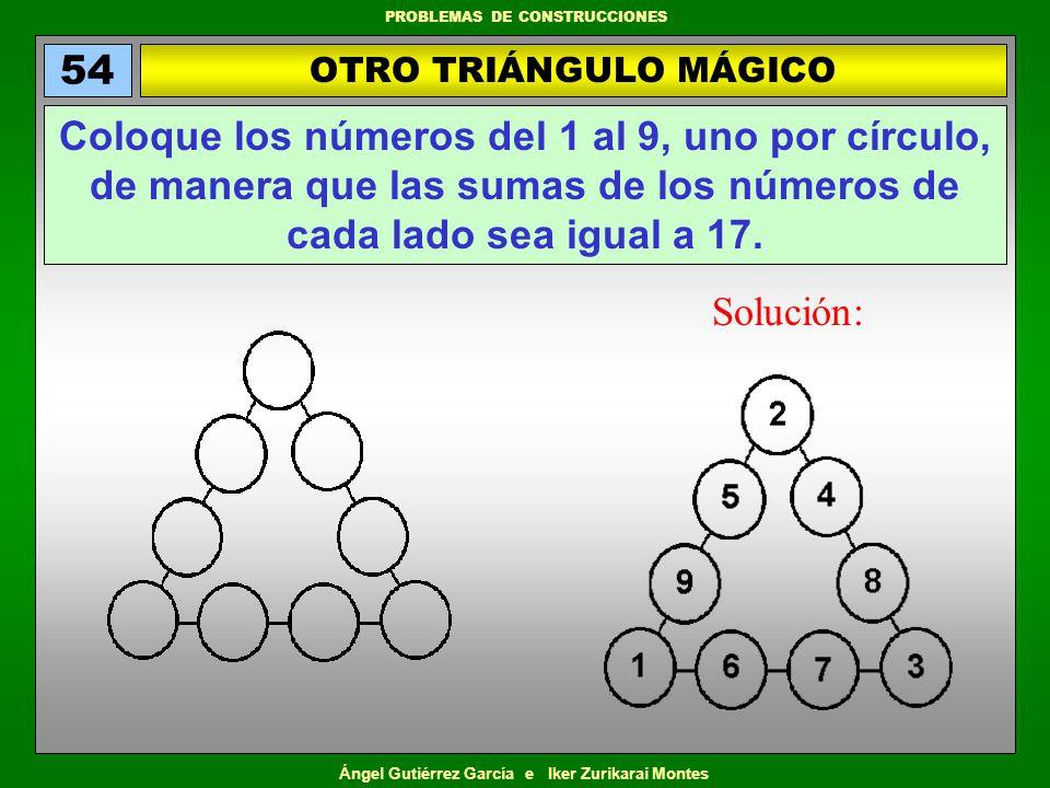 Ángel Gutiérrez García e Iker Zurikarai Montes PROBLEMAS DE CONSTRUCCIONES OTRO TRIÁNGULO MÁGICO 54 Coloque los números del 1 al 9, uno por círculo, d