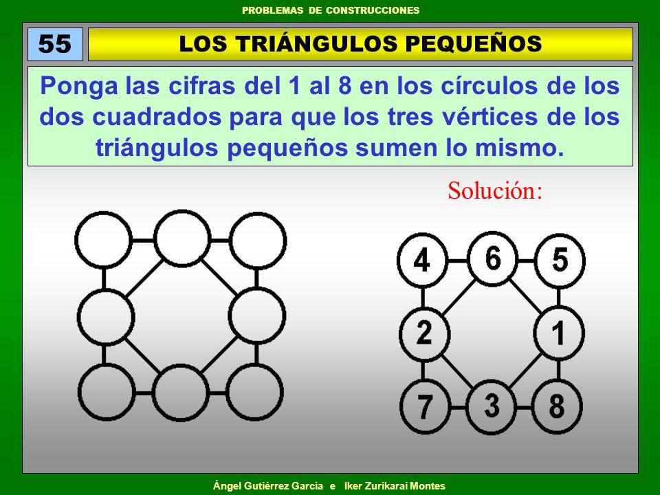 Ángel Gutiérrez García e Iker Zurikarai Montes PROBLEMAS DE CONSTRUCCIONES LOS TRIÁNGULOS PEQUEÑOS 55 Ponga las cifras del 1 al 8 en los círculos de l