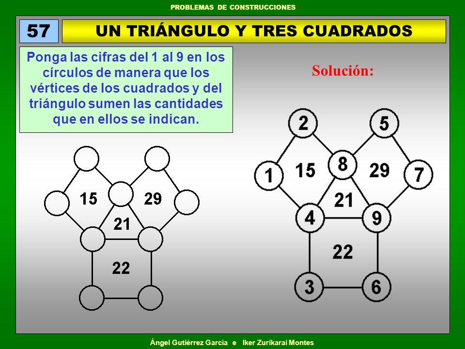 Ángel Gutiérrez García e Iker Zurikarai Montes PROBLEMAS DE CONSTRUCCIONES UN TRIÁNGULO Y TRES CUADRADOS 57 Ponga las cifras del 1 al 9 en los círculo
