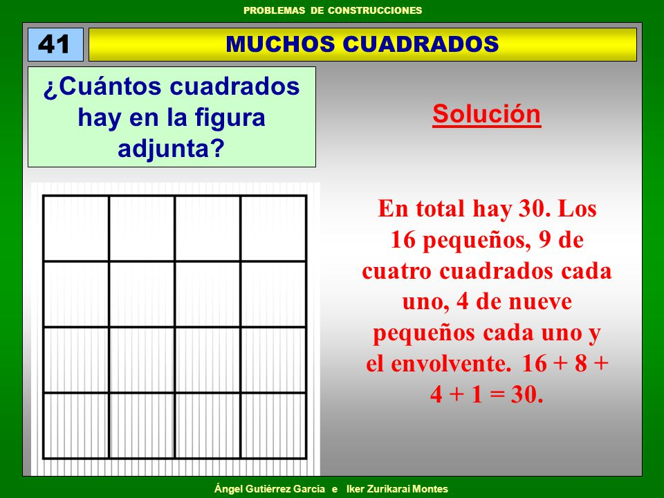 Ángel Gutiérrez García e Iker Zurikarai Montes PROBLEMAS DE CONSTRUCCIONES En total hay 30. Los 16 pequeños, 9 de cuatro cuadrados cada uno, 4 de nuev