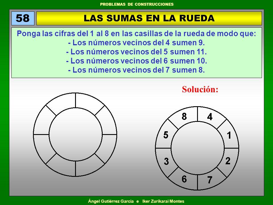 Ángel Gutiérrez García e Iker Zurikarai Montes PROBLEMAS DE CONSTRUCCIONES LAS SUMAS EN LA RUEDA 58 Ponga las cifras del 1 al 8 en las casillas de la