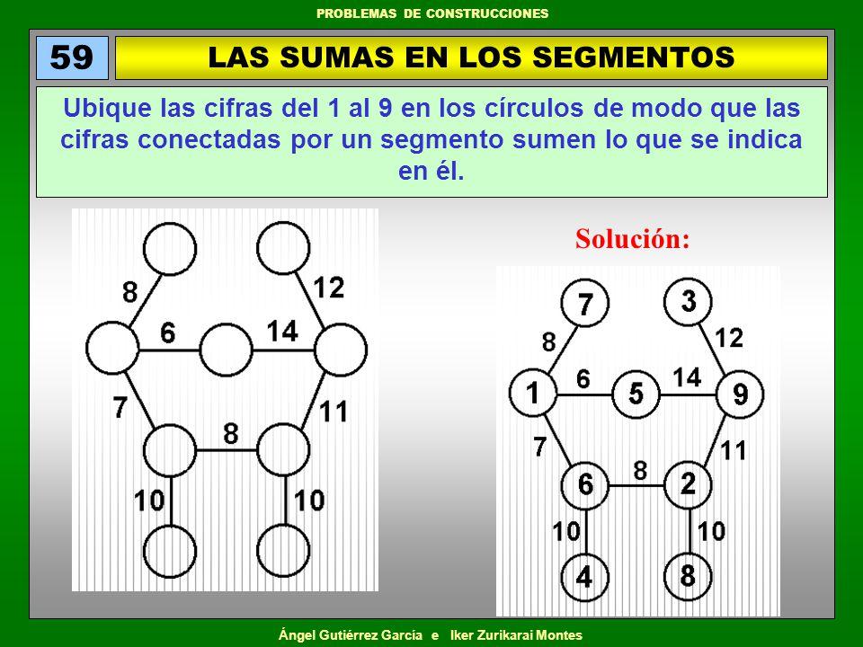 Ángel Gutiérrez García e Iker Zurikarai Montes PROBLEMAS DE CONSTRUCCIONES LAS SUMAS EN LOS SEGMENTOS 59 Ubique las cifras del 1 al 9 en los círculos