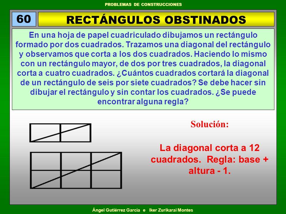 Ángel Gutiérrez García e Iker Zurikarai Montes PROBLEMAS DE CONSTRUCCIONES RECTÁNGULOS OBSTINADOS 60 En una hoja de papel cuadriculado dibujamos un re