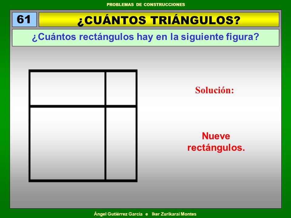Ángel Gutiérrez García e Iker Zurikarai Montes PROBLEMAS DE CONSTRUCCIONES ¿CUÁNTOS TRIÁNGULOS? 61 ¿Cuántos rectángulos hay en la siguiente figura? So