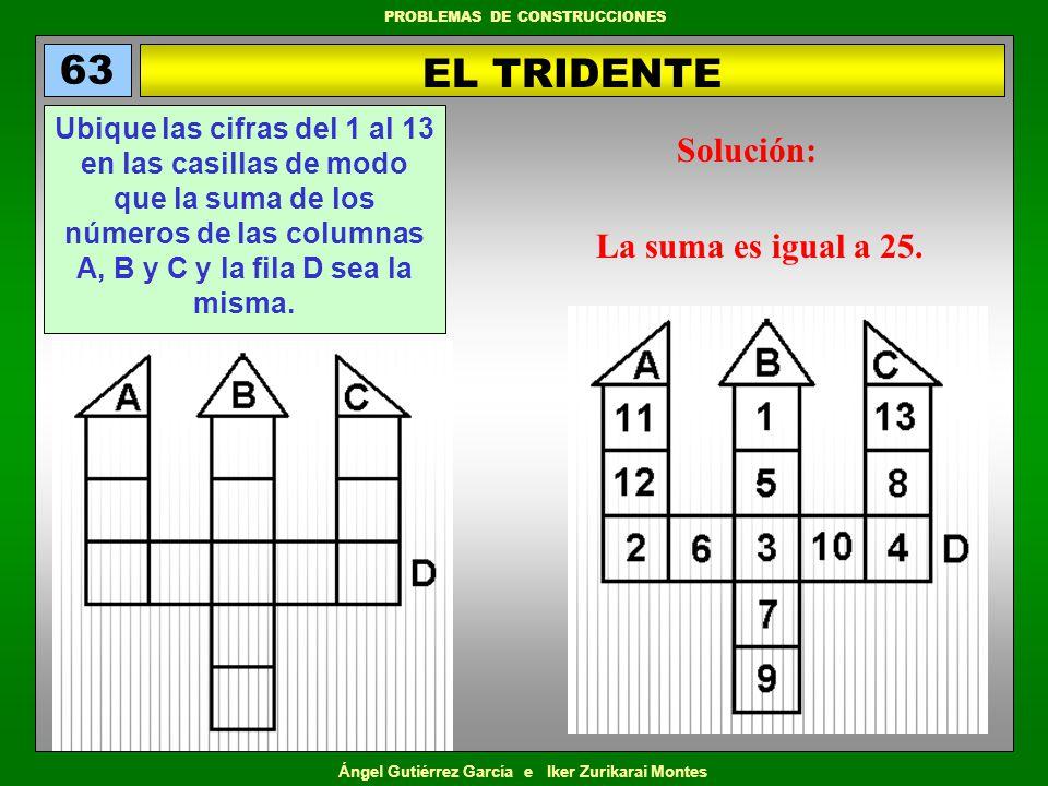 Ángel Gutiérrez García e Iker Zurikarai Montes PROBLEMAS DE CONSTRUCCIONES EL TRIDENTE 63 Ubique las cifras del 1 al 13 en las casillas de modo que la