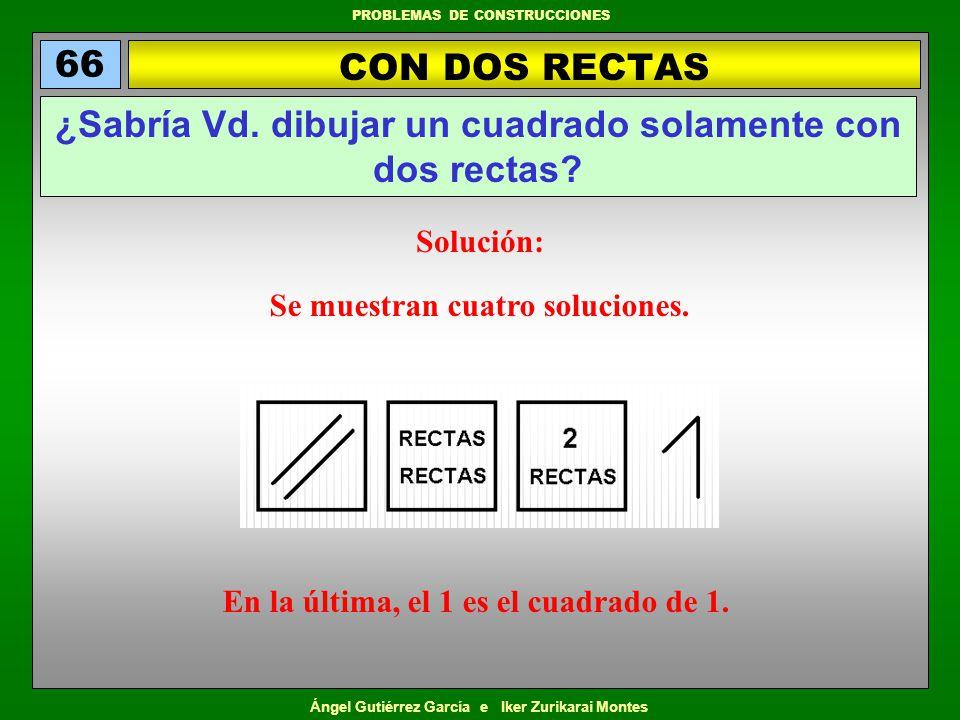 Ángel Gutiérrez García e Iker Zurikarai Montes PROBLEMAS DE CONSTRUCCIONES CON DOS RECTAS 66 ¿Sabría Vd. dibujar un cuadrado solamente con dos rectas?