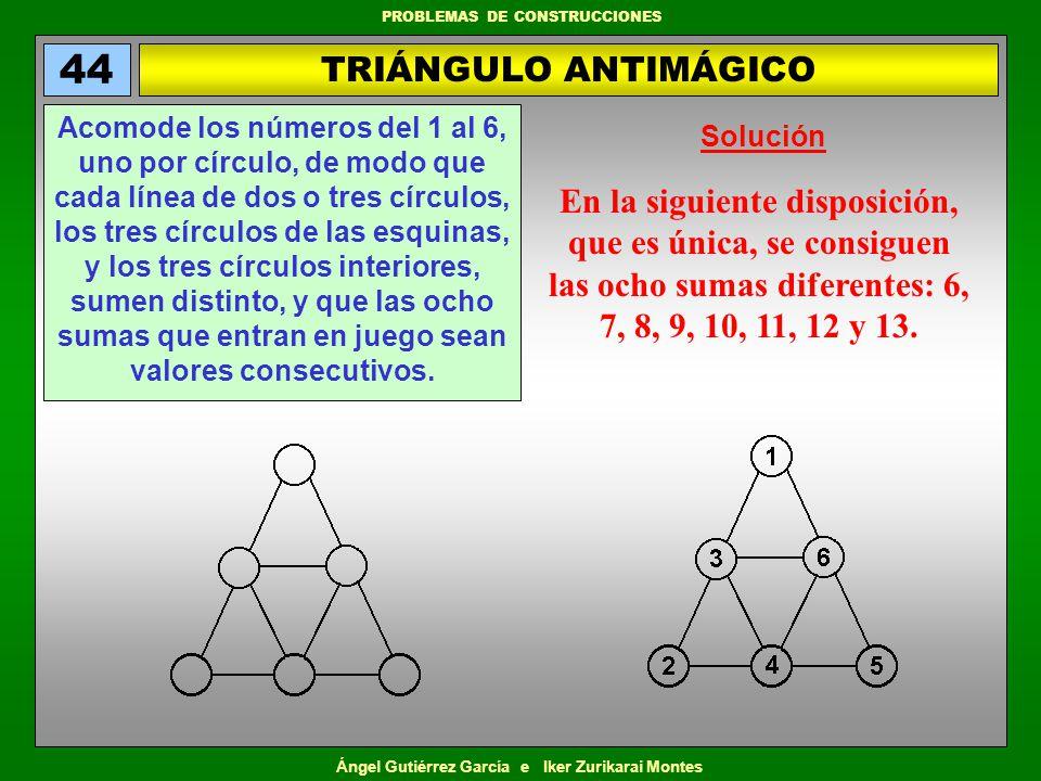 Ángel Gutiérrez García e Iker Zurikarai Montes PROBLEMAS DE CONSTRUCCIONES OTRO TRIÁNGULO MÁGICO 54 Coloque los números del 1 al 9, uno por círculo, de manera que las sumas de los números de cada lado sea igual a 17.