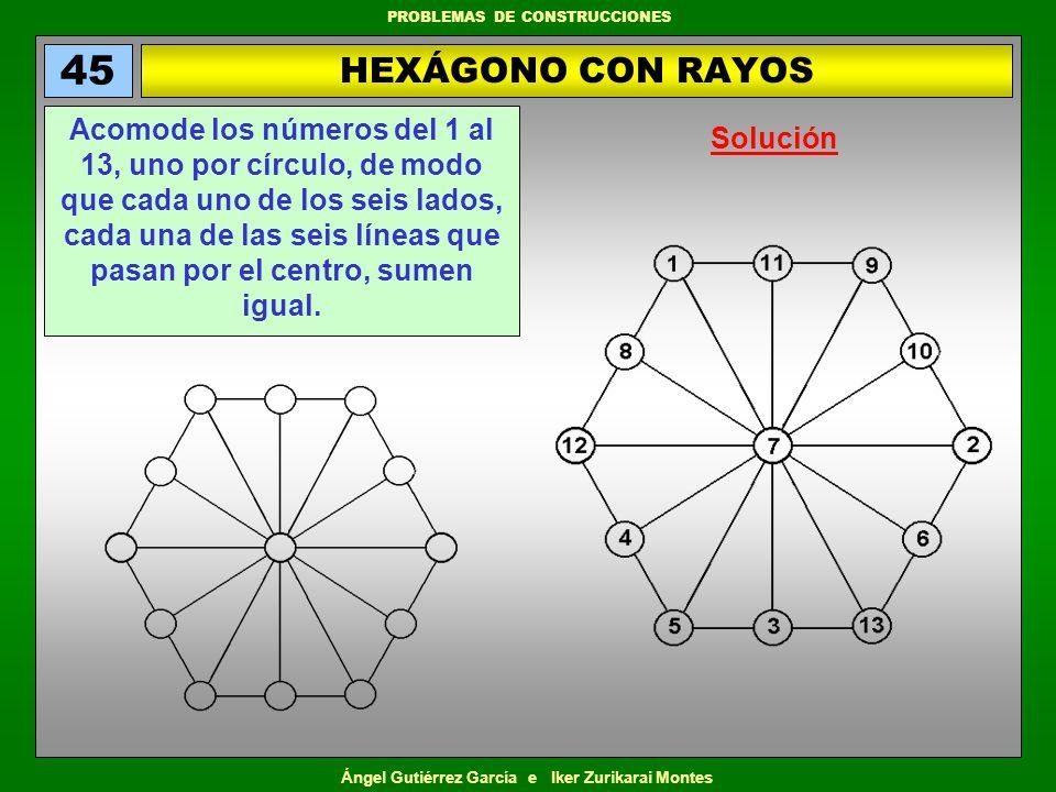 Ángel Gutiérrez García e Iker Zurikarai Montes PROBLEMAS DE CONSTRUCCIONES LA CRUZ 46 Acomode los números del 1 al 12, uno por círculo, de modo que los cuatro vértices de cada uno de los dos rectángulos largos, los cuatro vértices del cuadrado central, y las cuatro líneas de cuatro círculos, sumen igual.