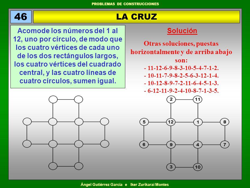 Ángel Gutiérrez García e Iker Zurikarai Montes PROBLEMAS DE CONSTRUCCIONES DOS TRIÁNGULOS Y DOS CUADRADOS 56 Ponga las cifras del 1 al 8 en los círculos de manera que los vértices de los cuadrados y los triángulos sumen las cantidades que en ellos se indican.