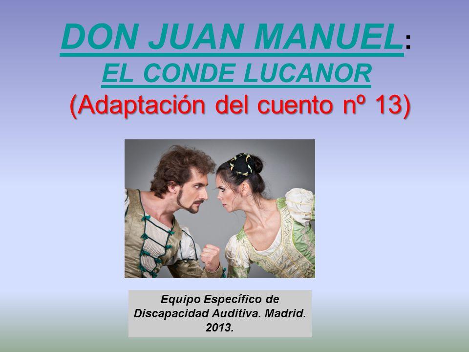 (Adaptación del cuento nº 13) DON JUAN MANUEL : EL CONDE LUCANOR (Adaptación del cuento nº 13) DON JUAN MANUEL EL CONDE LUCANOR Equipo Específico de D