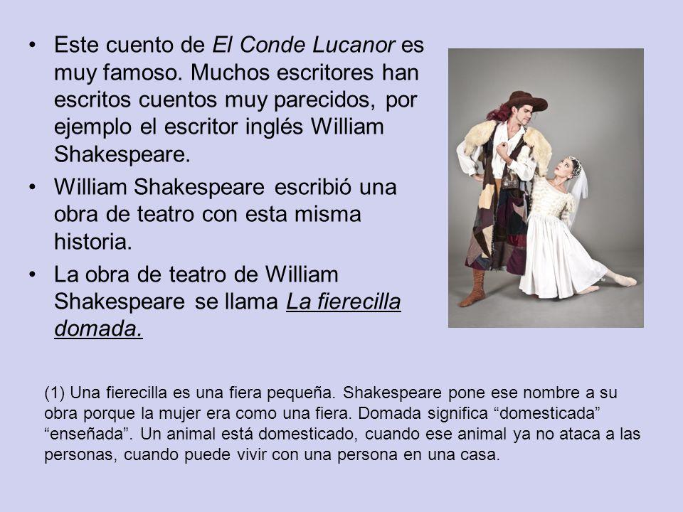 Este cuento de El Conde Lucanor es muy famoso. Muchos escritores han escritos cuentos muy parecidos, por ejemplo el escritor inglés William Shakespear